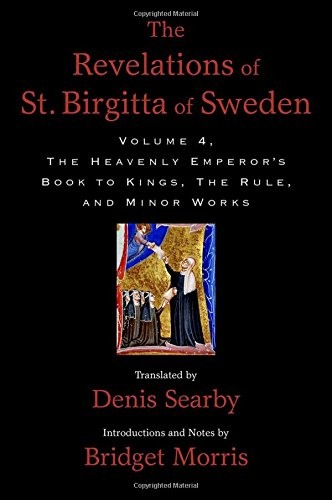 The Revelations of St. Birgitta of Sweden, Volume 4: The Heavenly Emperor's Book to Kings, The Rule, and Minor Works