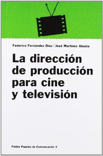 La dirección de producción para cine y televisión (Comunicación) por José Martínez
