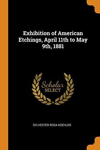Exhibition of American Etchings, April 11th to May 9th, 1881 -
