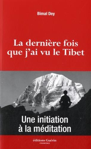 La dernière fois que j'ai vu le Tibet : Une initiation à la méditation par Bimal Dey