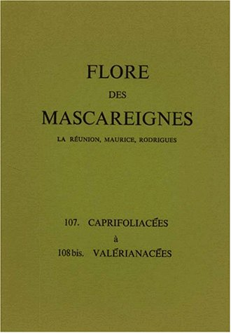 Flore Mascareignes, 107 caprifoliacées à 108 valérianacées, 1989 par Collectif