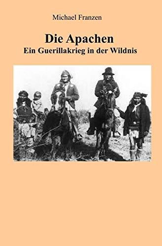 Die Apachen: Ein Guerillakrieg in der Wildnis