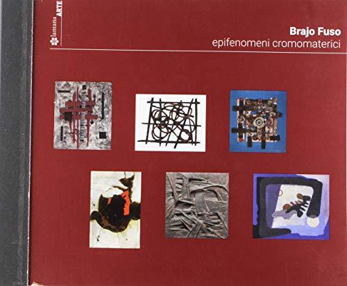 Brajo Fuso. Epifenomeni cromomaterici. Catalogo della mostra (Roma, 11 ottobre 2018-1 gennaio 2019). Ediz. italiana e inglese (Futurism & Co)