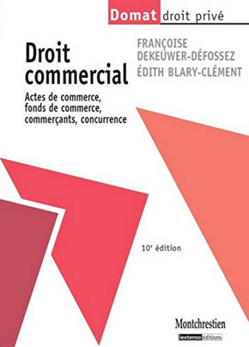 Droit commercial. Actes de commerce, fonds de commerce, commerçants,concurrence, 10ème édition