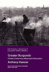 Greater Burgundy: Chablis, Chalonnais, Maconnais and Beaujolais v. 1 (Mitchell Beazley Classic Wine Library)