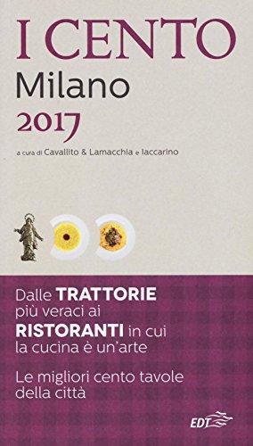 I cento di Milano 2017. I 50 migliori ristoranti e le 50 migliori trattorie