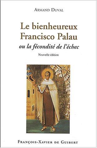 Le bienheureux Francisco Palau : Ou la fécondité de l'échec par Armand Duval