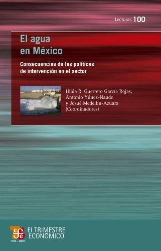 Descargar Libro El agua en México. Consecuencias de las políticas de intervención en el sector (Lecturas de El Trimestre Economico) de Hilda R. Guerrero García Rojas