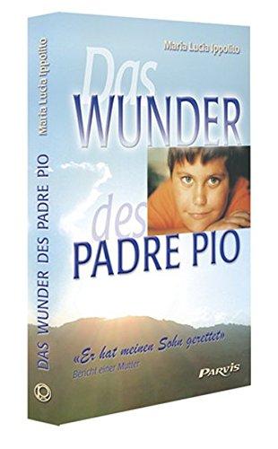 Das Wunder des Padre Pio: Er hat meinen Sohn gerettet! - Bericht einer Mutter (Padre Hat)