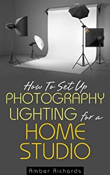 How to Set Up Photography Lighting for a Home Studio by [Richards, Amber]