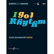 I Got Rhythm (Trumpet): 10 Jazz Standards for Trumpet (Authentic Jazz Playalong)