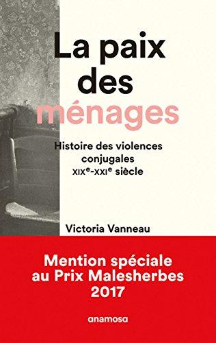 La Paix des ménages. Histoire des violences conjugales, XIXe-XXIe siècles par Victoria Vanneau
