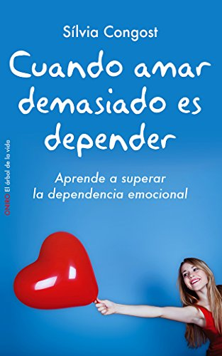 Cuando amar demasiado es depender : aprende a superar la dependencia emocional por Silvia Congost Provensal