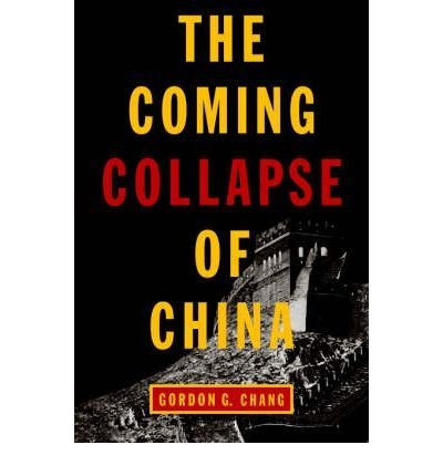 [(The Coming Collapse of China)] [Author: Gordon G Chang] published on (July, 2001)
