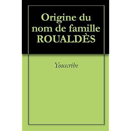 Origine du nom de famille ROUALDÈS (Oeuvres courtes)