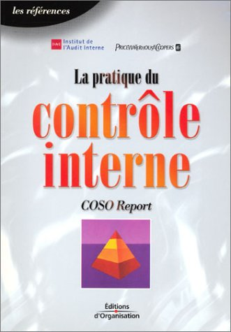 La pratique du contrôle interne : COSO Report par Institut de l'Audit Interne