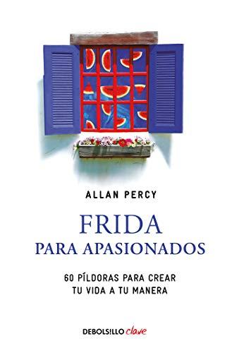 Frida para apasionados: 60 píldoras para crear tu vida a tu manera ...