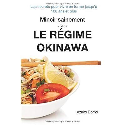 Mincir sainement avec le régime Okinawa: Les secrets pour vivre en forme jusqu'à 100 ans et plus - Inclus 21 recettes minceur