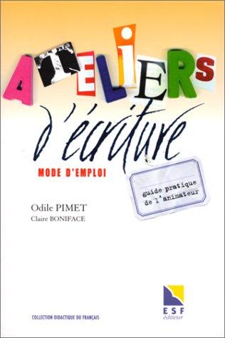 ATELIERS D'ECRITURE MODE D'EMPLOI. Guide pratique de l'animateur