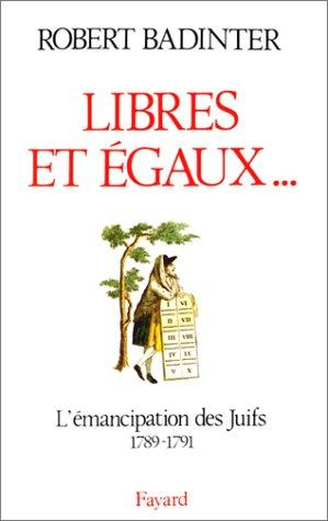 LIBRES ET EGAUX. L'émancipation des Juifs sous la Révolution française (1789-1791)