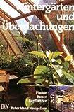 Wintergärten und Überdachungen - Planen, Bauen, Bepflanzen