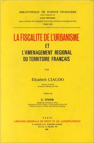 La Fiscalité de l'urbanisme : Et l'aménagement régional du territoire français