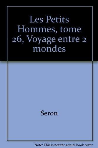 Les Petits Hommes, tome 26, Voyage entre 2 mondes