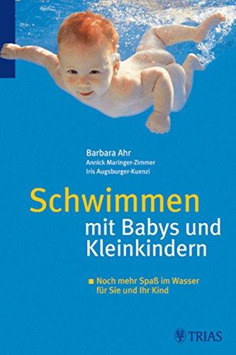 Schwimmen mit Babys und Kleinkindern: Noch mehr Spaß im Wasser für Sie und Ihr Kind