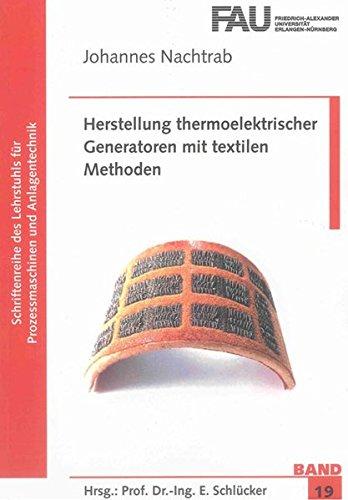 Herstellung thermoelektrischer Generatoren mit textilen Methoden (Schriftenreihe des Lehrstuhls für Prozessmaschinen und Anlagentechnik)