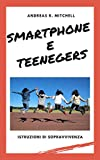 Smartphone e teenagers: istruzioni di sopravvivenza
