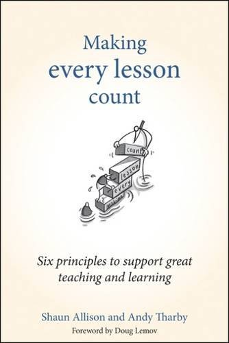 Making Every Lesson Count: Six Principles to Support Great Teaching and Learning by Shaun Allison (2015-08-15)
