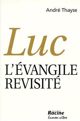 LUC. : L'Evangile revisité par André Thayse