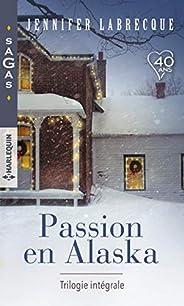 Passion en Alaska - Trilogie intégrale : Une délicieuse surprise - Nuits de feu - Troublantes caresses (Sagas)