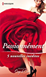 Passionnément : 5 nouvelles inédites (Coup de coeur)