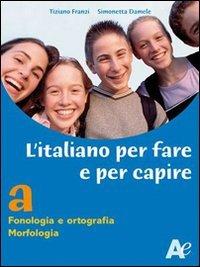 Italiano per fare e per capire. Volume unico. Per la Scuola media