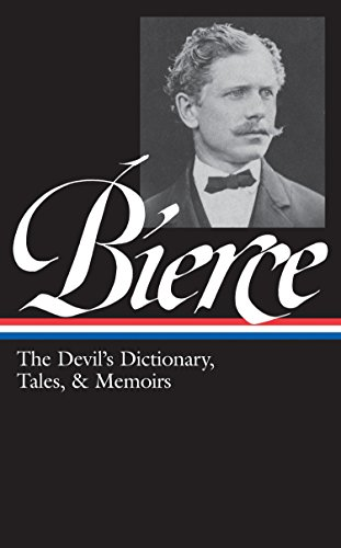 Ambrose Bierce: The Devil's Dictionary, Tales, & Memoirs (LOA #219): In the Midst of Life (Tales of Soldiers and Civilians) / Can Such Things Be? / ... stories (Library of America, Band 219) - Ambrose Sammlung