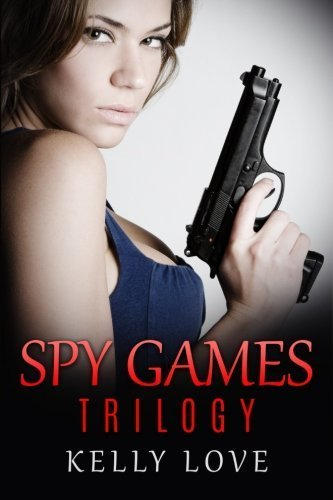 Spy Games Trilogy by Kelly Love (2015-08-26)
