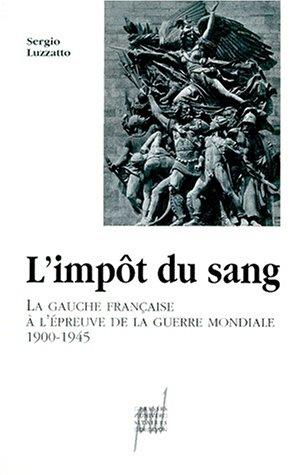 L'IMPOT DU SANG. La gauche française à l'épreuve de la guerre mondiale (1900-1945)
