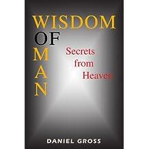 Wisdom of Man: Secrets from Heaven