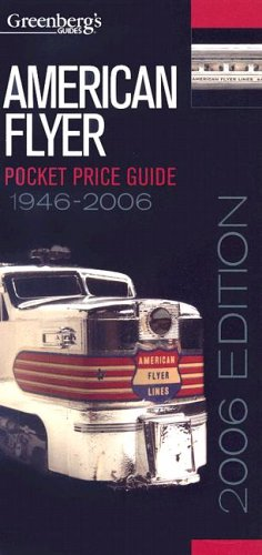 Greenberg's American Flyer Pocket Price Guide 2006 por Classic Toy Trains