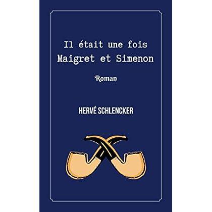 Il était une fois Maigret et Simenon: Roman