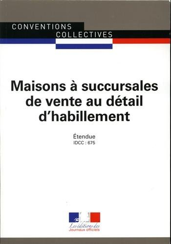 Maisons à succursales de vente au détail d'habillement : Convention collective nationale étendue - IDCC 675