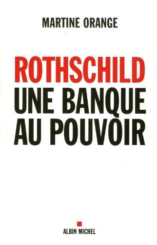 Rothschild, une banque au pouvoir par Martine Orange