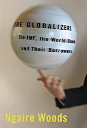 The Globalizers: The IMF, the World Bank, and Their Borrowers (Cornell Studies in Money) by Ngaire Woods (2007-10-18)