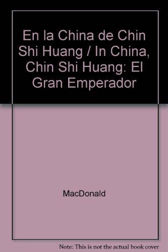 En la China de Chin Shi Huang/In China, Chin Shi Huang: El Gran Emperador par MACDONALD