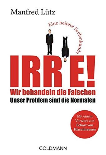 Buchseite und Rezensionen zu 'Irre! - Wir behandeln die Falschen: Unser Problem sind die Normalen' von Manfred Lütz