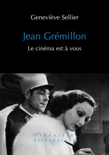 Jean Grémillon : Le cinéma est à vous par Geneviève Sellier
