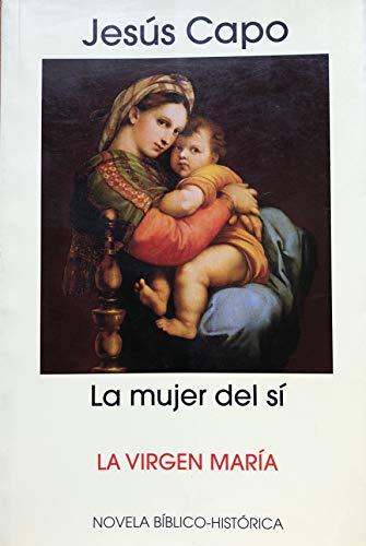La mujer del sí : La Virgen María (Evangelio (novelado) nº 1)