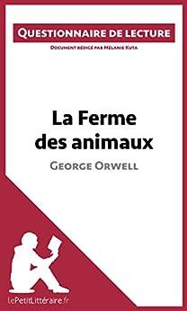 La Ferme des animaux de George Orwell: Questionnaire de lecture par [Kuta, Mélanie, lePetitLittéraire.fr,]
