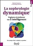 La sophrologie dynamique : Explorez et renforcez vos 5 intelligences